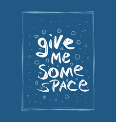 Quote give me some space with decoration vector