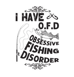 Fishing quote and saying i have obsessive fishing vector