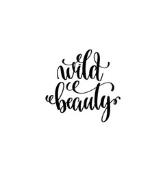 wild beauty - hand written lettering positive vector image