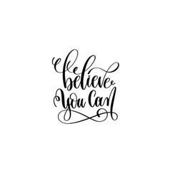 believe you can hand lettering inscription vector image