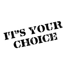 It s your choice rubber stamp vector