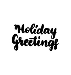 holiday greetings handwritten lettering vector image