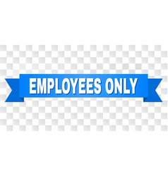 Blue ribbon with employees only text vector