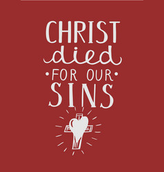 hand lettering christ died for our sins made with vector image