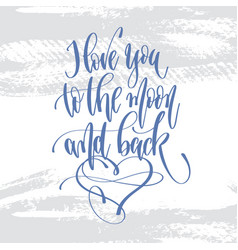 i love you to the moon and back - hand lettering vector image