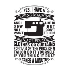 Sewing quote and saying yes i have a sewing vector