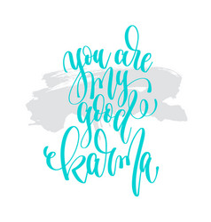 you are my good karma - hand lettering inscription vector image