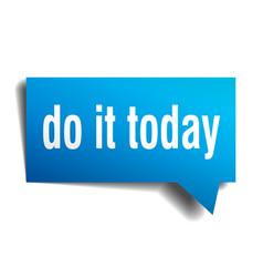 Do it today blue 3d speech bubble vector