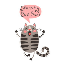 Cheerful cat screams you are my best friend vector