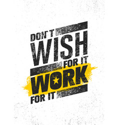 do not wish for it work for it inspiring vector image