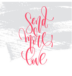 send more love - hand lettering inscription text vector image