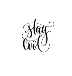 stay cool - hand lettering inscription text about vector image