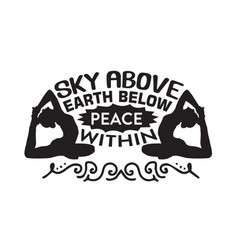 Yoga quote sky above earth below peace vector