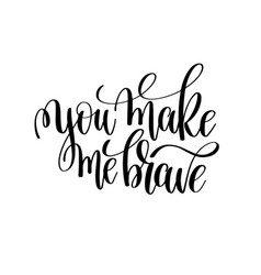 you make me brave black and white modern brush vector image vector image