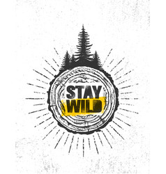 stay wild outdoor adventure mountain hike vector image