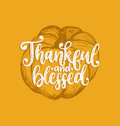 thankful and blessed hand lettering vector image