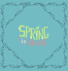 spring is here- inspiring quote abstract vector image