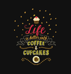 Life is better with coffee and cupcakes vector