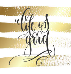 life is good - hand lettering inscription text vector image