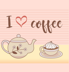 Poster cup with teapot lettering i love coffee vector