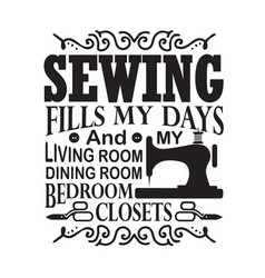 Sewing quote and saying sewing fills my days vector