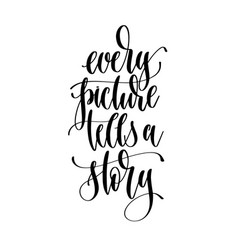 Every picture tells a story - hand lettering vector