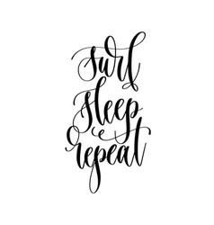 surf sleep repeat - hand lettering inscription vector image