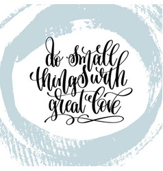 Do small things with great love hand lettering vector