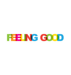 feeling good phrase overlap color no transparency vector image