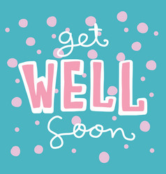 get well soon word lettering cute pink polka dot vector image