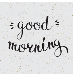 Hand drawn lettering with words good morning Roman vector image