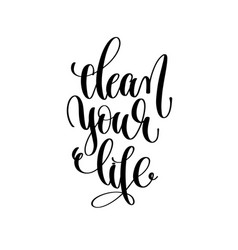 clean your life hand lettering inscription vector image