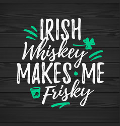 irish whiskey makes me frisky funny handdrawn dry vector image