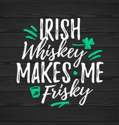 Irish whiskey makes me frisky funny handdrawn dry vector