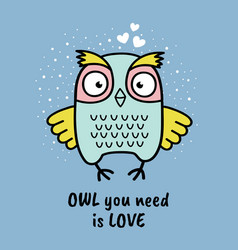 hand drawn owl with quote owl you need is love vector image