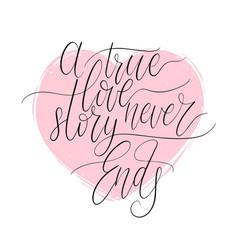 A true love story never ends handwritten phrase in vector