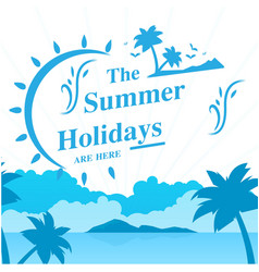 the summer holidays are here beach blue sky backgr vector image