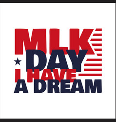 Martin luther king jr day lettering text i have a vector