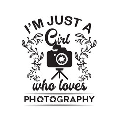 Photography quote and saying i m just a girl who vector