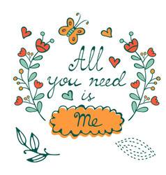 all you need is me hand drawn card with wreath and vector image