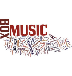 The music box gives old sounds new life text vector