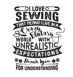 Sewing quote and saying i love sewing that means vector