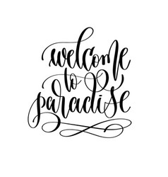 welcome to paradise - hand lettering inscription vector image