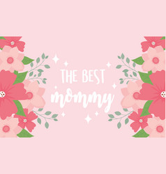 happy mothers day best mommy flowers floral vector image