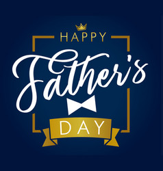 happy fathers day golden lettering blue greeting c vector image