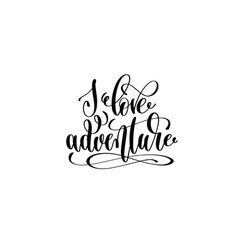 i love adventure hand lettering inscription vector image