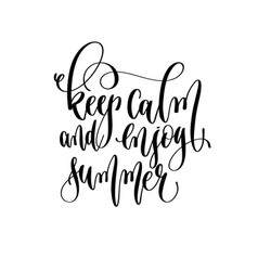 keep calm and enjoy summer - - hand lettering vector image