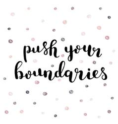 Push your boundaries Brush lettering vector