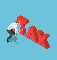 Isometric businessman cutting tax word by vector