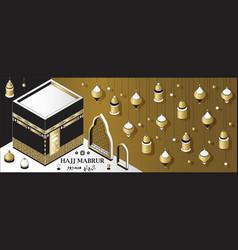 hajj mabrur islamic background isometric greeting vector image